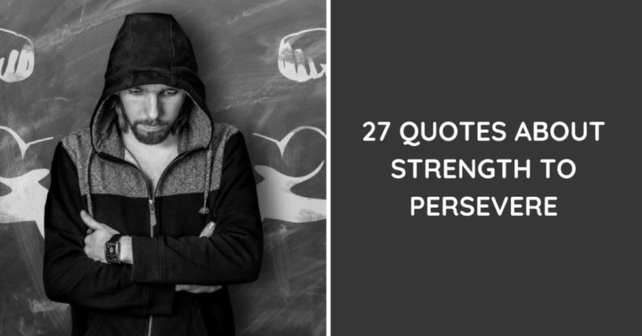27 Quotes About Strength To Persevere
