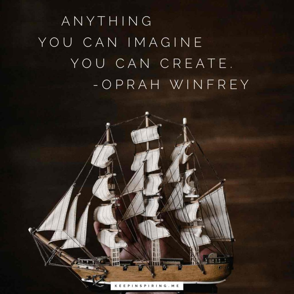 "Oprah Winfrey quote ""Anything you can imagine you can create"""