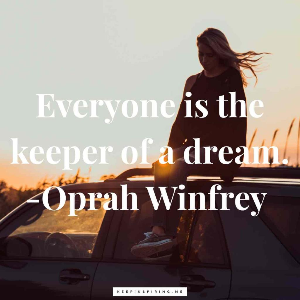 "Oprah Winfrey quote ""Everyone is the keeper of a dream"""