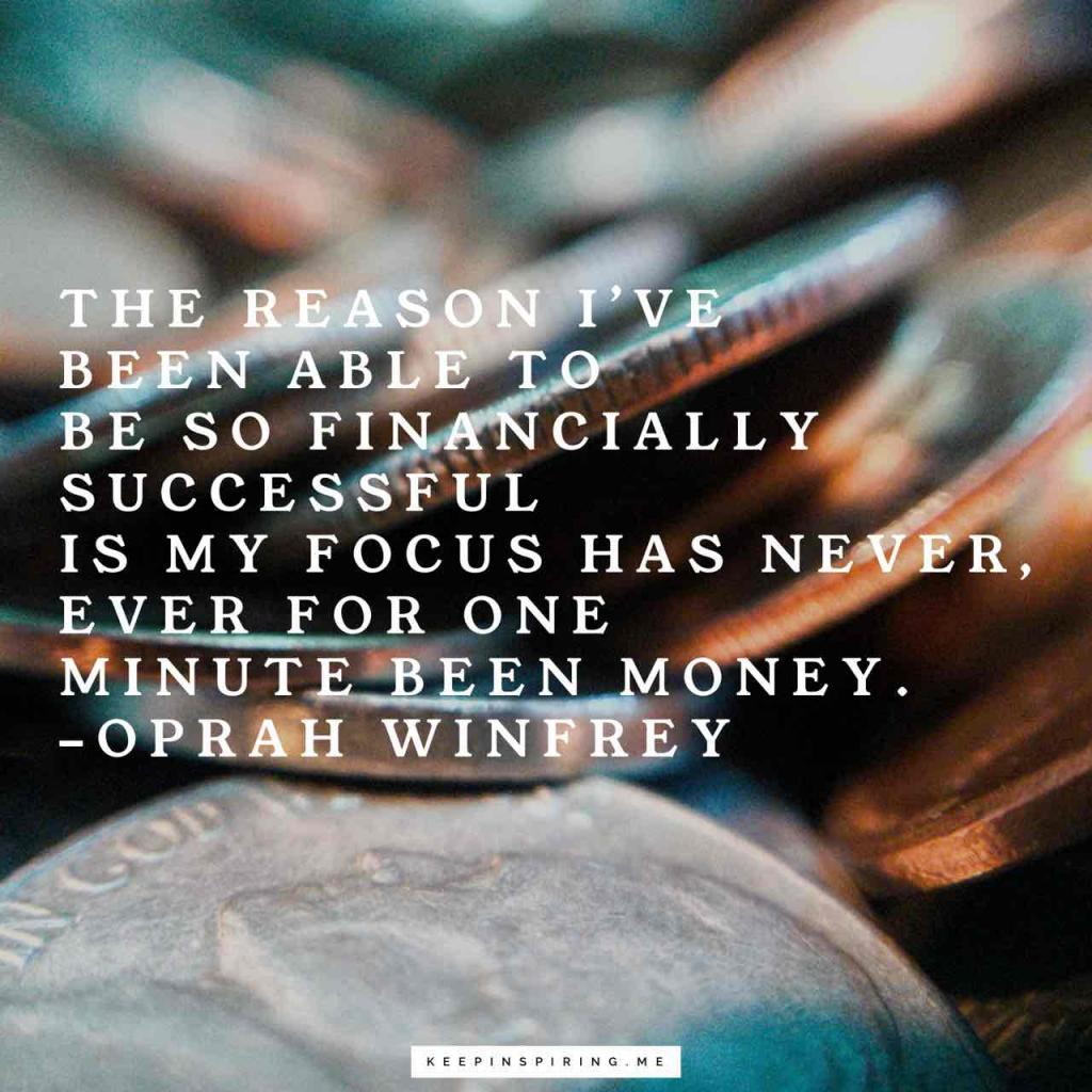 """The reason I've been able to be so financially successful is my focus has never, ever for one minute been money"""