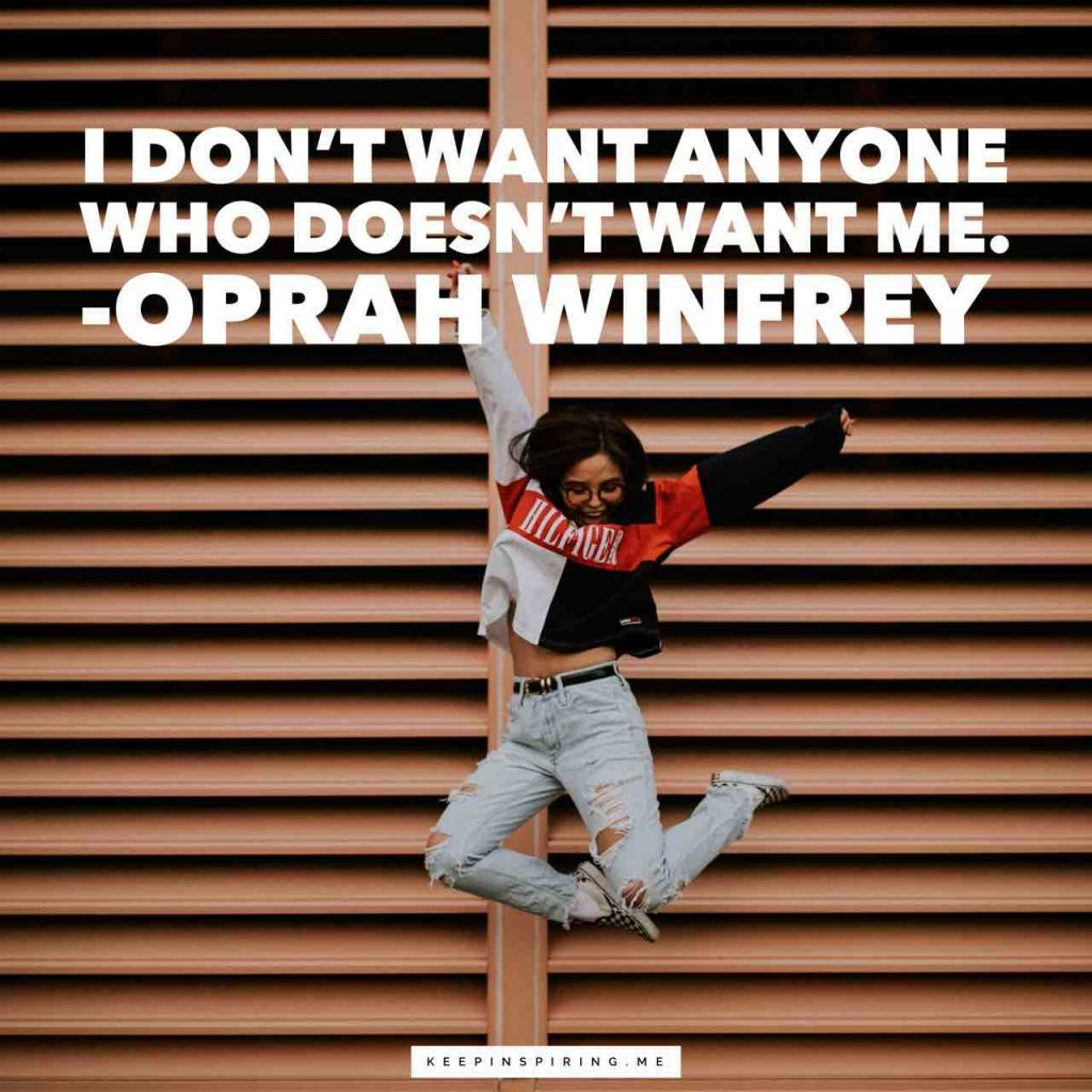 """Oprah Winfrey quote """"I don't want anyone who doesn't want me"""""""