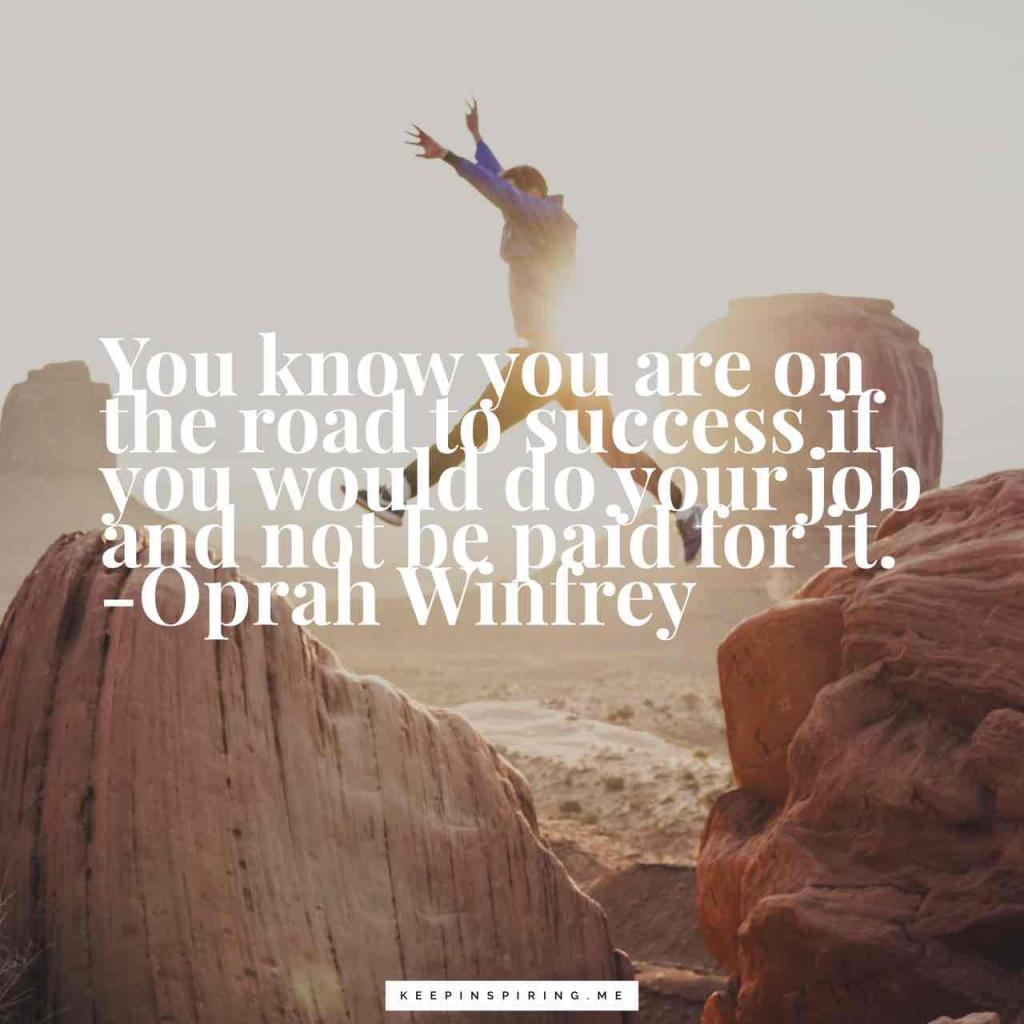 "Oprah quote ""You know you are on the road to success if you would do your job and not be paid for it"""