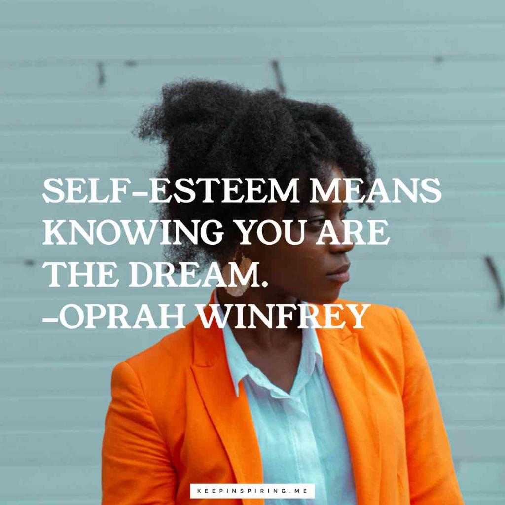 "Oprah quote ""Self-esteem means knowing you are the dream"""