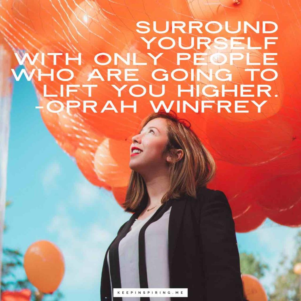 """Oprah Winfrey quote """"Surround yourself with only people who are going to lift you higher"""""""