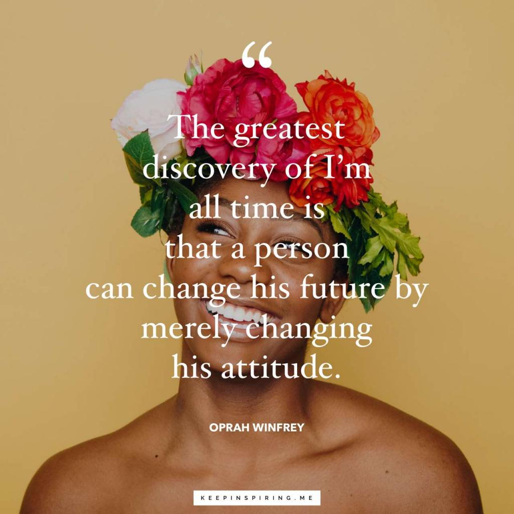 """Oprah quote """"The greatest discovery of all time is that a person can change his future by merely changing his attitude"""""""