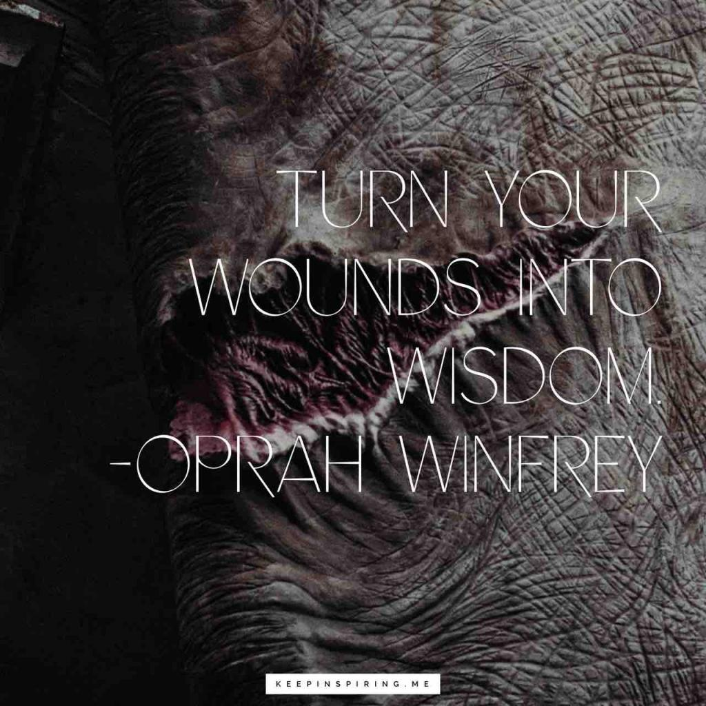 "Oprah Winfrey quote ""Turn your wounds into wisdom"""