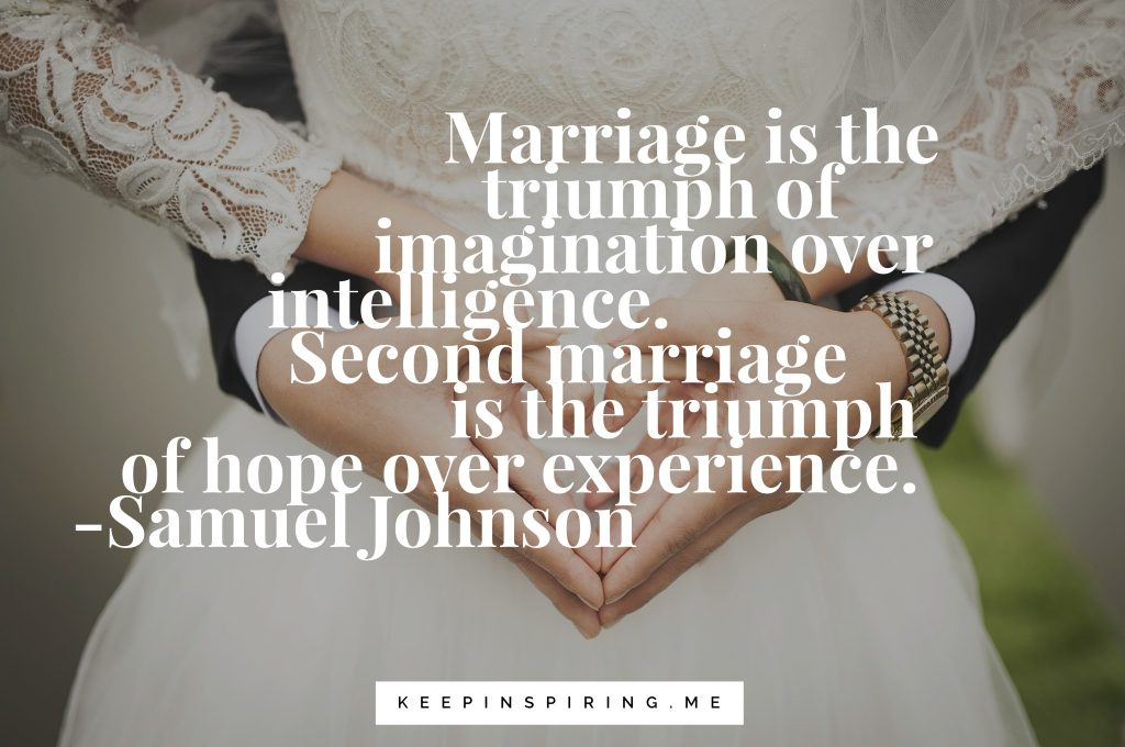 """Samuel Johnson Quote """"Marriage is the triumph of imagination over intelligence. Second marriage is the triumph of hope over experience"""""""