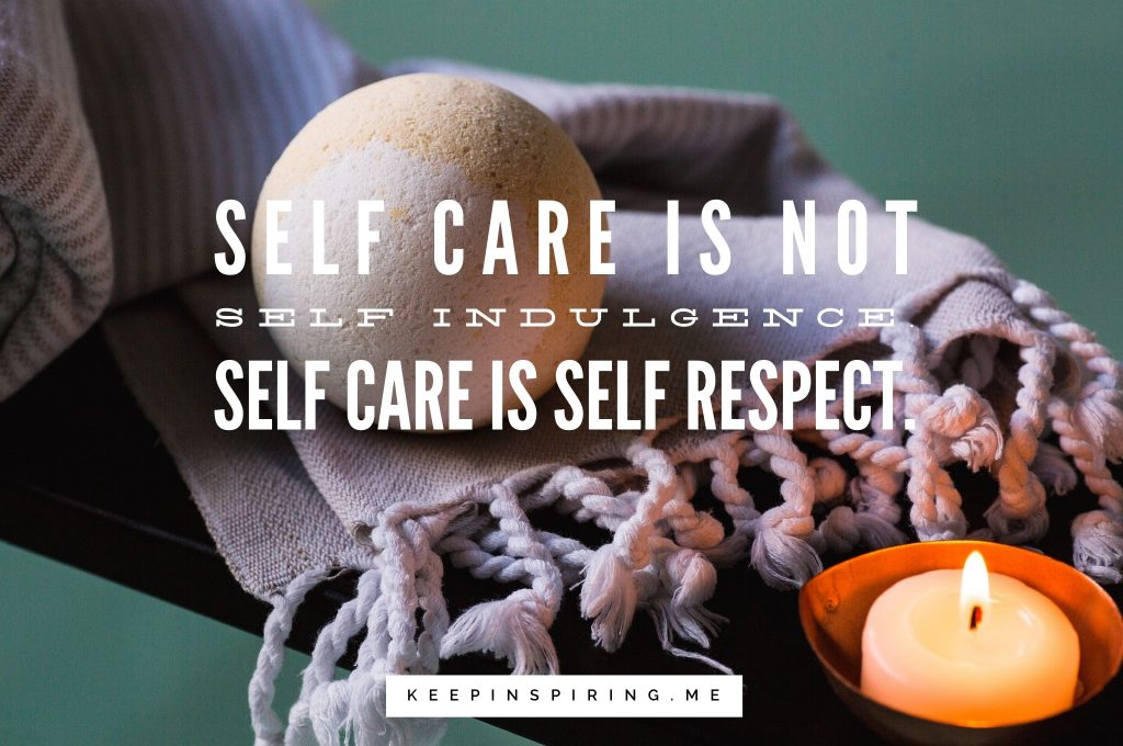 Self Care is not Indulgence. Self Care is self respect.