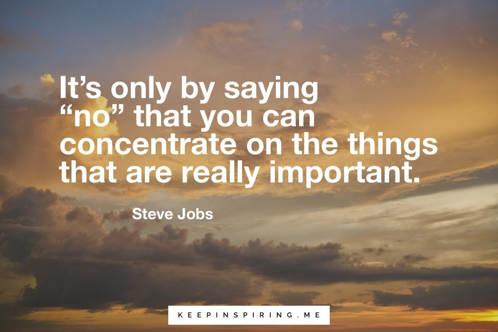 "Steve Jobs quote ""It's only by saying 'no' that you can concentrate on the things that are really important"""