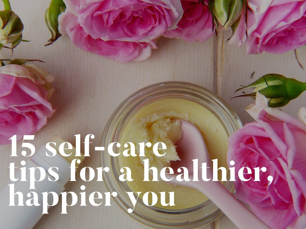 15 Self-Care Tips for a Healthier, Happier You