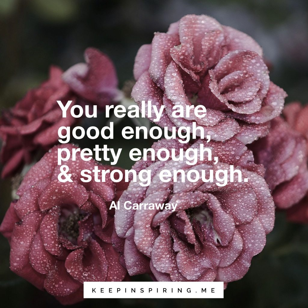 "Al Carraway quote ""You really are good enough, pretty enough, & strong enough"""