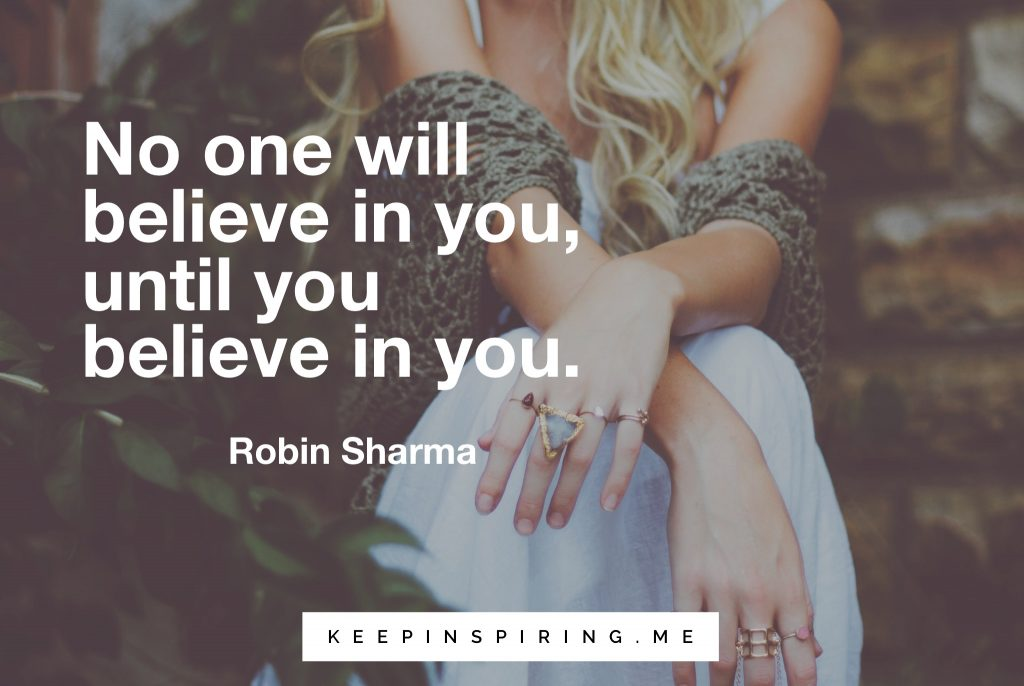 "Robin Sharma self-care tip ""No one will believe in you, until you believe in you"""