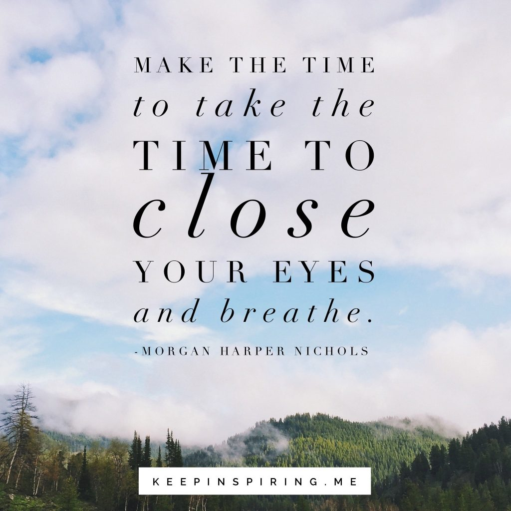 "Morgan Harper Nichols self care quote ""Make the time to close your eyes and breathe"""