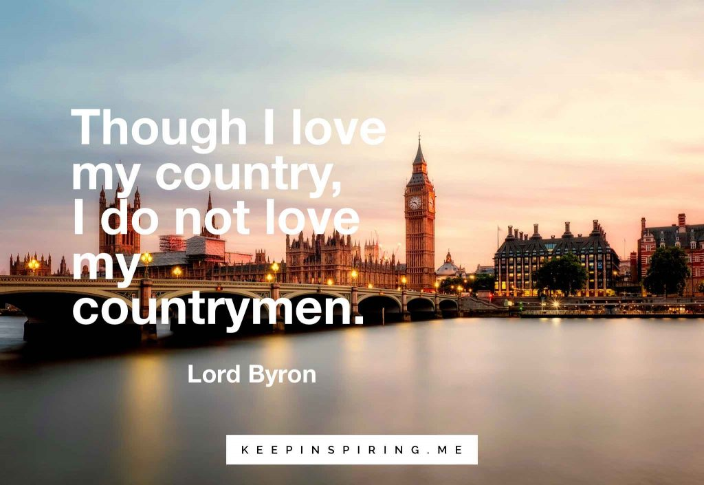 "Lord Byron quote ""Though I love my country, I do not love my countrymen"""