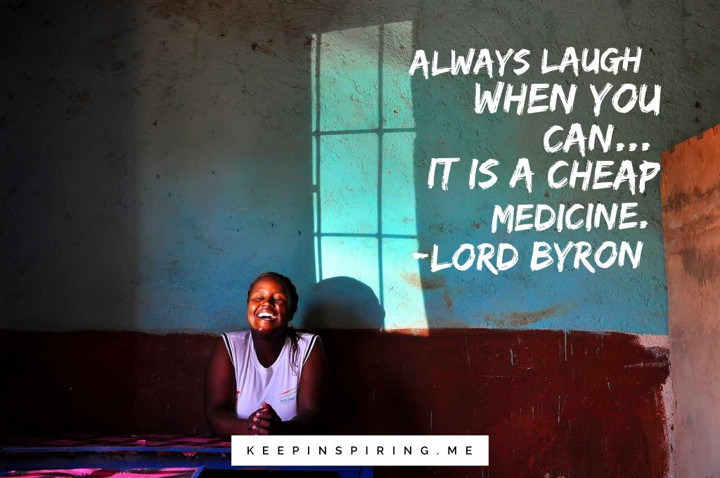 "Lord Byron quote ""Always laugh when you can...it is a cheap medicine"""