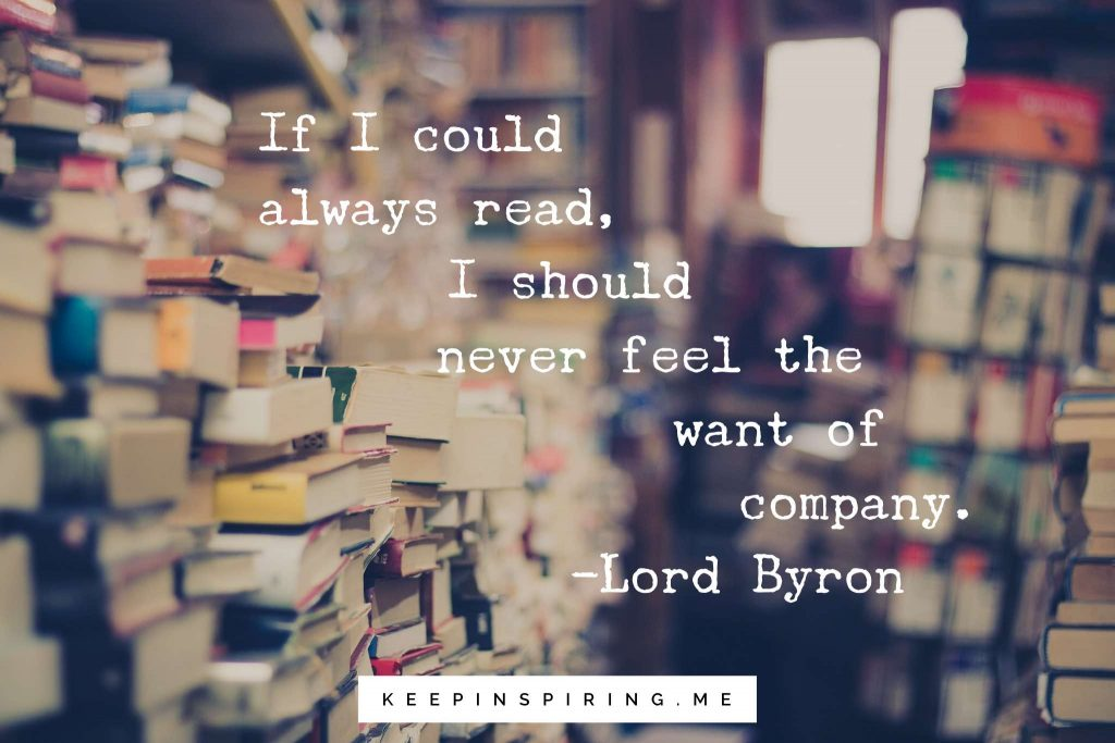 "Lord Byron quote ""If I could always read, I should never feel the want of company"""