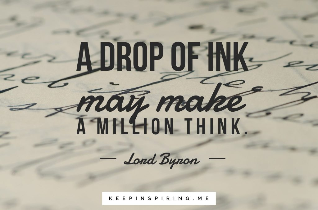 "Lord Byron quote ""A drop of ink may make a million think"""