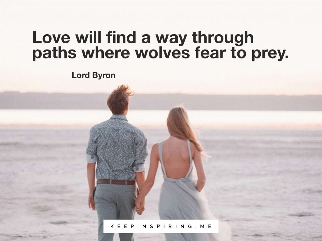 "Lord Byron quote ""Love will find a way through paths where wolves fear to prey"""