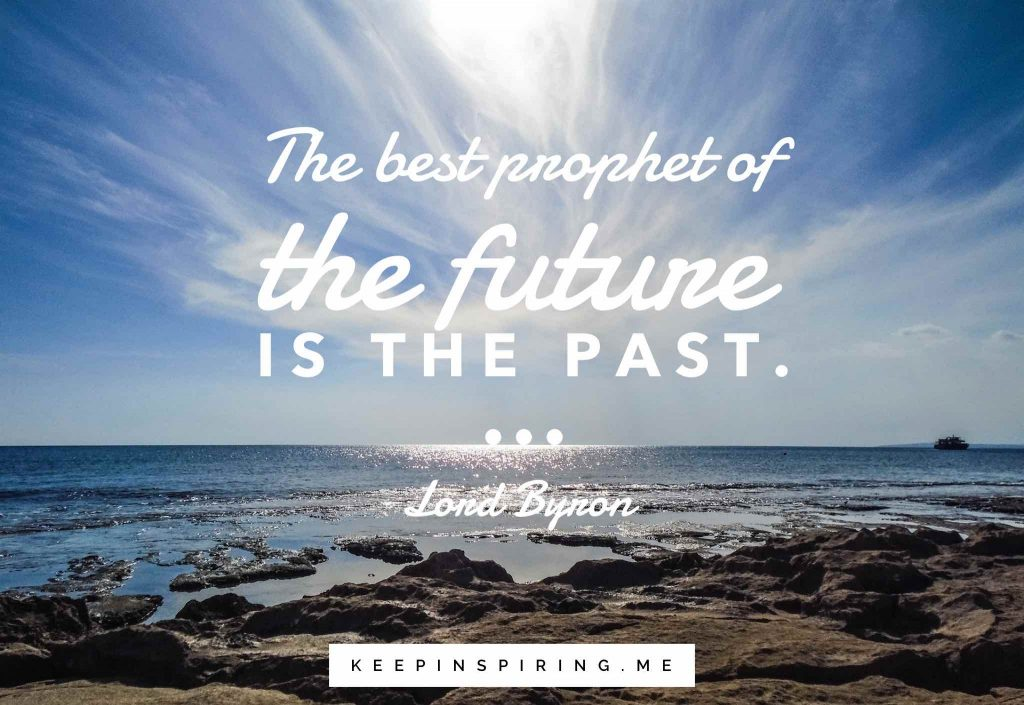 "Lord Byron quote ""The best prophet of the future is the past"""