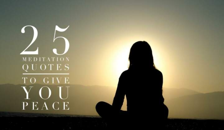 25 Meditation Quotes To Give You Peace