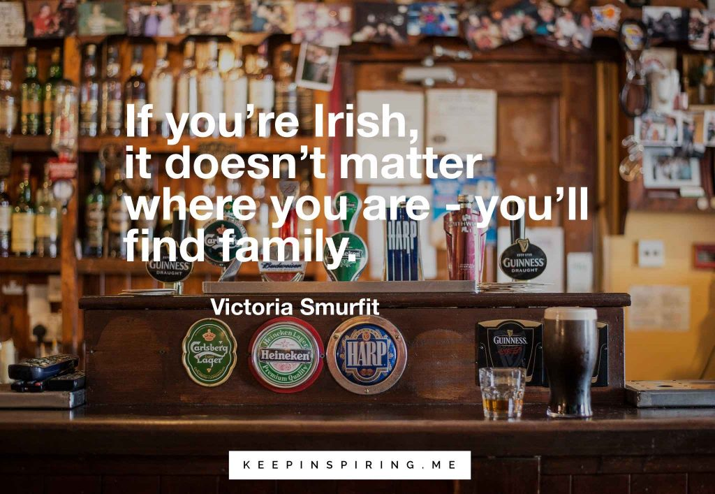 "Victoria Smurfitt quote ""If you're Irish, it doesn't matter where you are - you'll find family"""