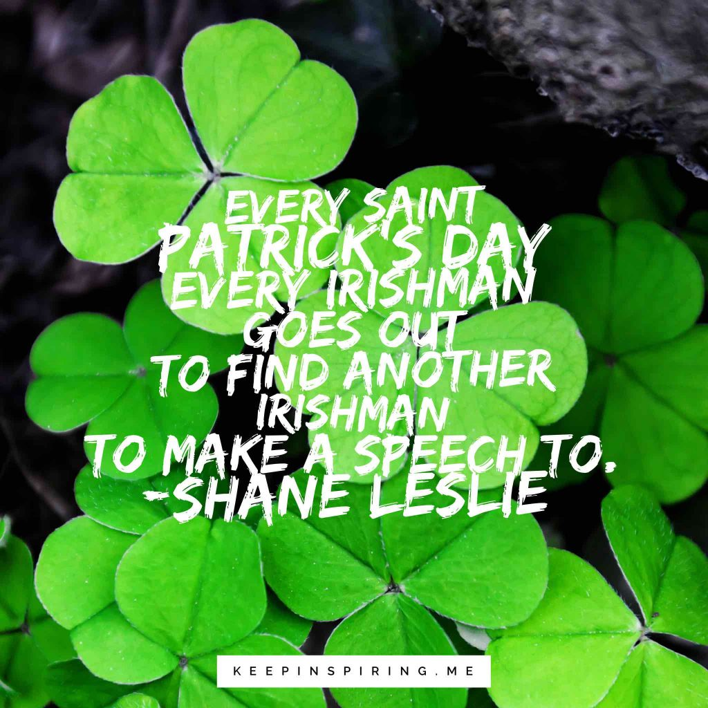 "Shane Leslie quote ""Every St. Patrick's Day every Irishman goes out to find another Irishman to make a speech to"""