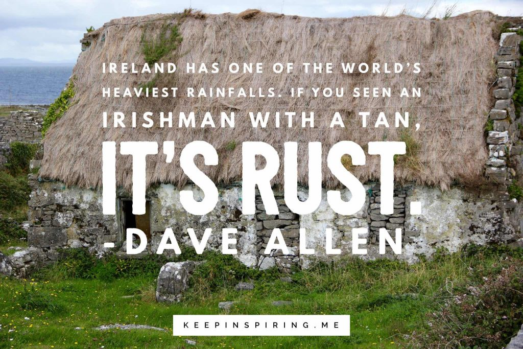 "Dave Allen quote ""Ireland has one of the world's heaviest rainfalls. If you see an Irishman with a tan, it's rust"""