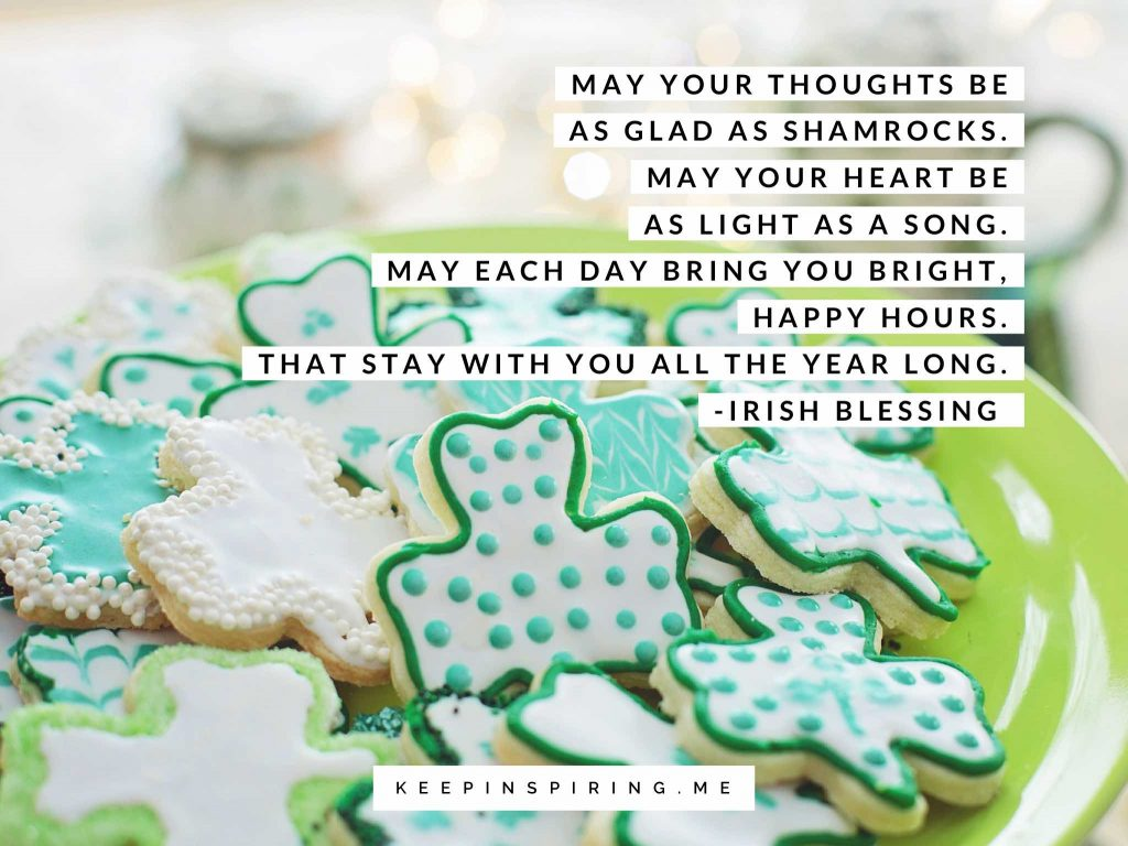 "St Patricks Day quote ""May your thoughts be as glad as the shamrocks. May your heart be as light as a song. May each day bring you bright, happy hours"""