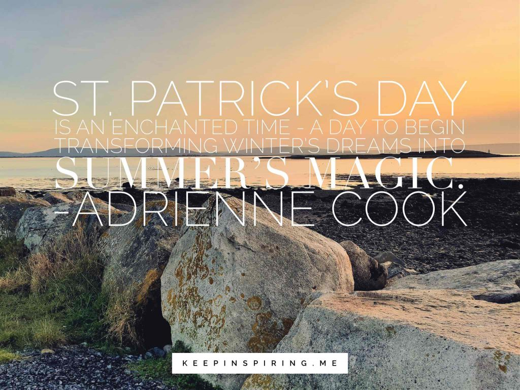 "Adrienne Cook quote ""St. Patrick's Day is an enchanted time - a day to begin transforming winter's dreams into summer's magic"""