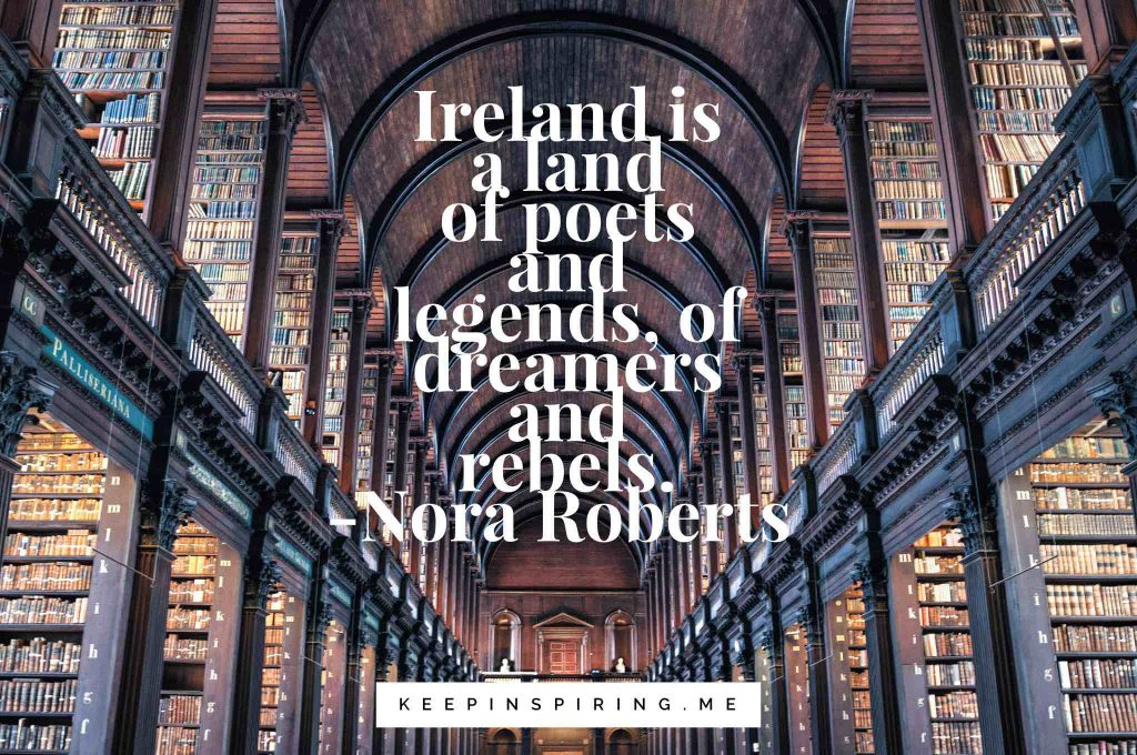 "Nora Roberts quote ""Ireland is a land of poets and legends, of dreamers and rebels"""