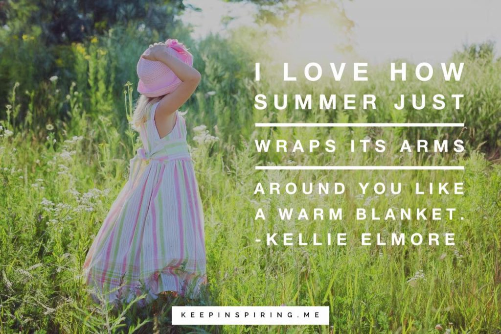 "Kellie Elmore quote ""I love how summer just wraps its arms around you like a warm blanket"""