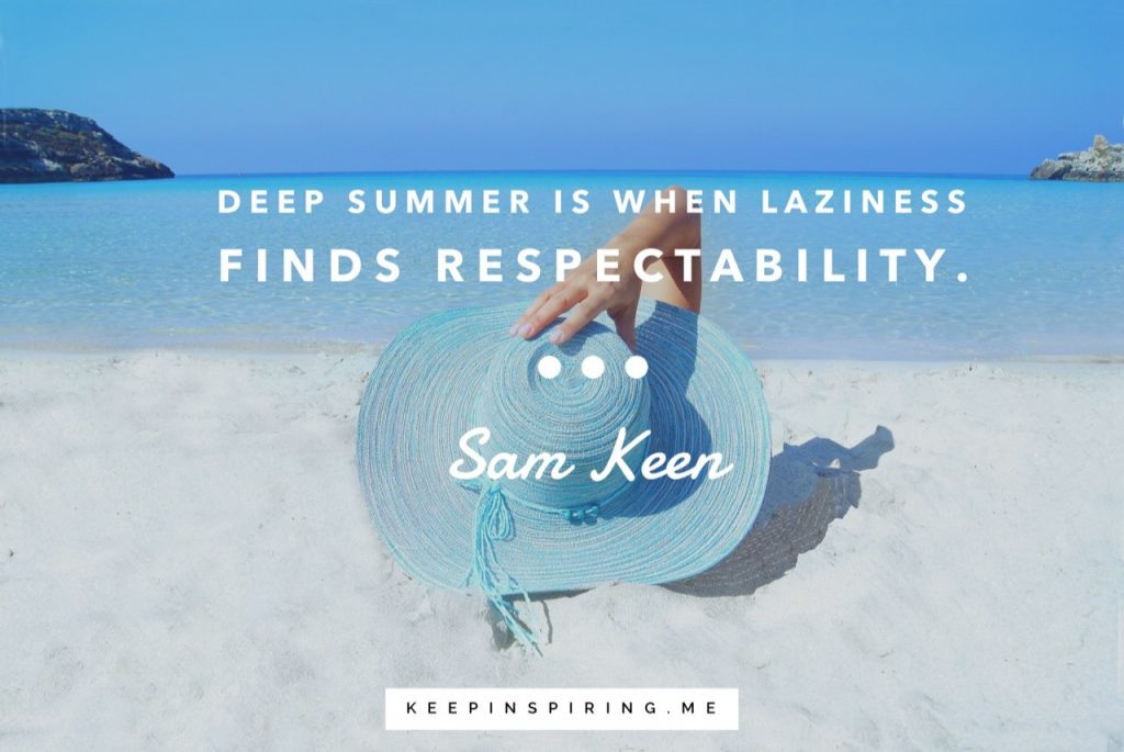 "Sam Keen quote ""Deep summer is when laziness finds respectability"""