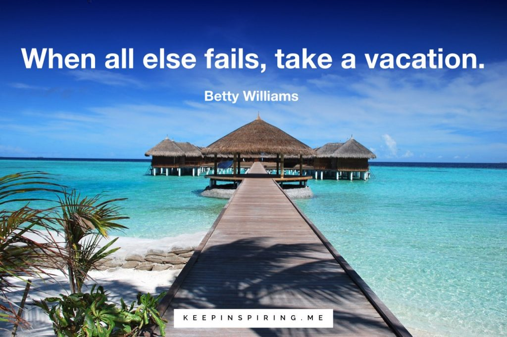 "Batty Williams quote ""When all else fails, take a vacation"""