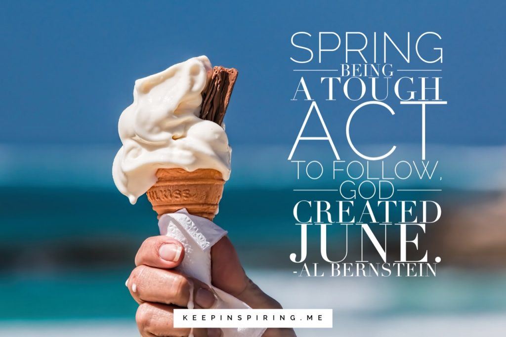 "Al Bernstein summer quote ""Spring being a tough act to follow, God created June"""
