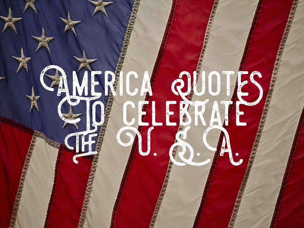 America quotes to celebrate the U.S.A. a close up of the and stripes of an American Flag
