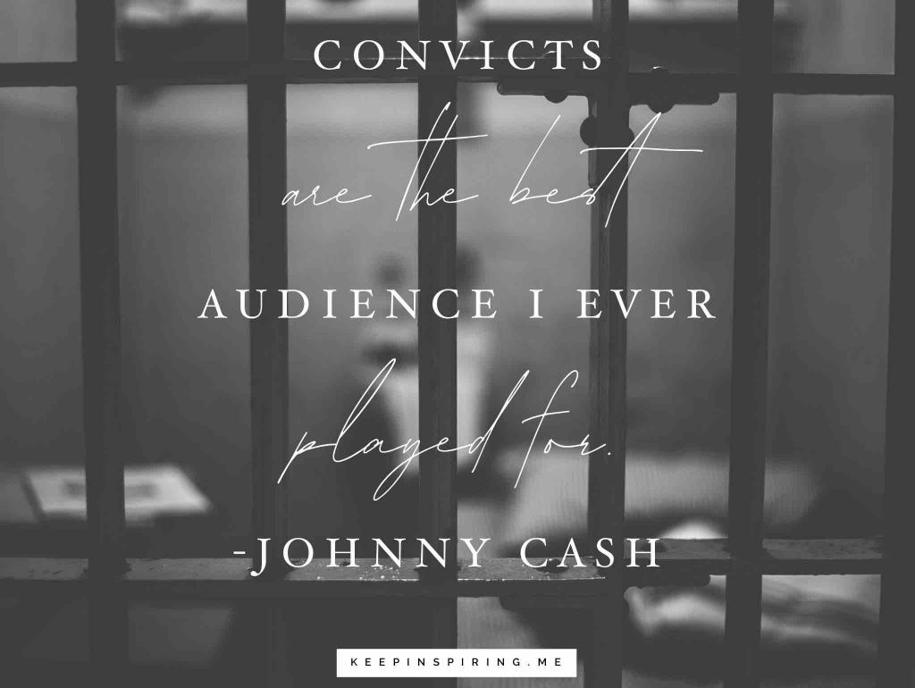 "Johnny Cash prison quote ""Convicts are the best audience I ever played for"""