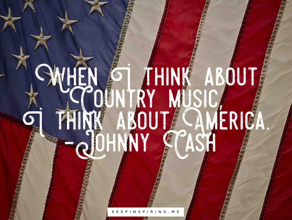"Johnny Cash quote ""When I think about country music, I think about America"""