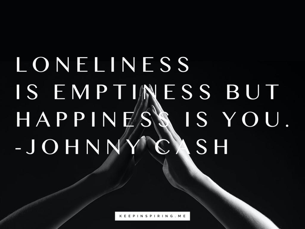 "Johnny Cash quote ""Loneliness is emptiness, but happiness is you"""