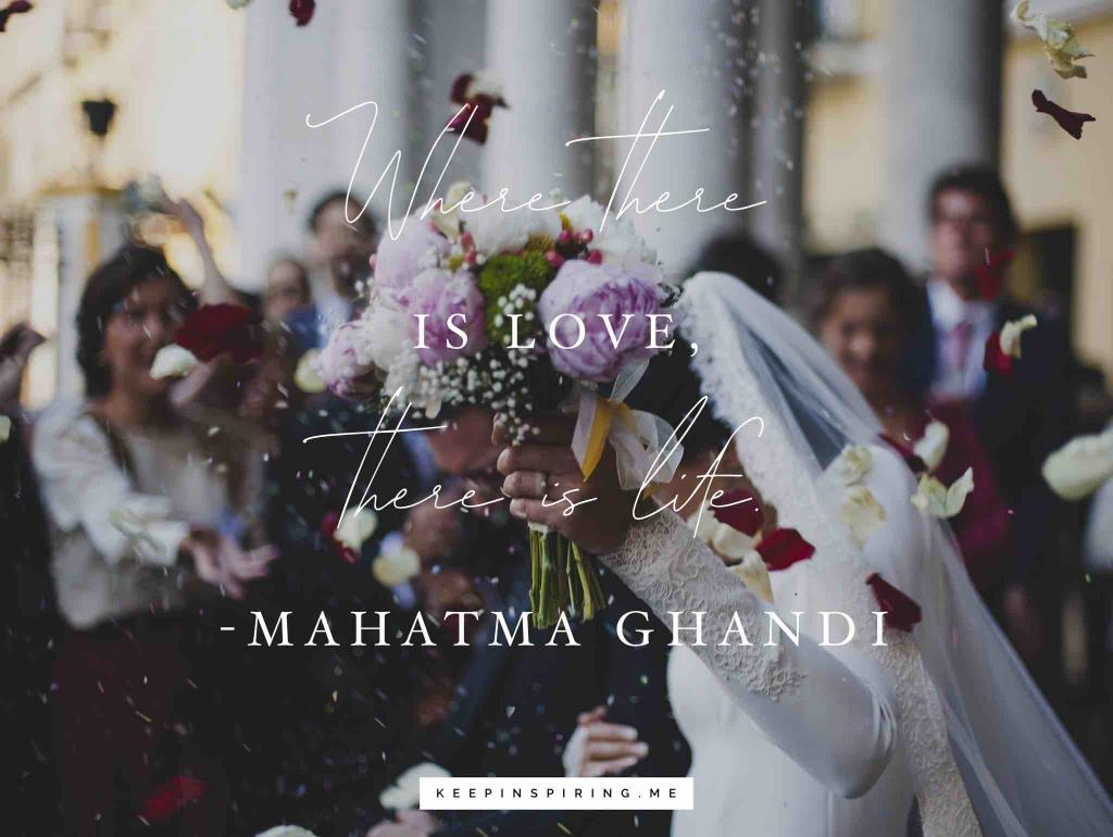 "Mahatma Ghandi marriage quote ""Where there is love there is life."""