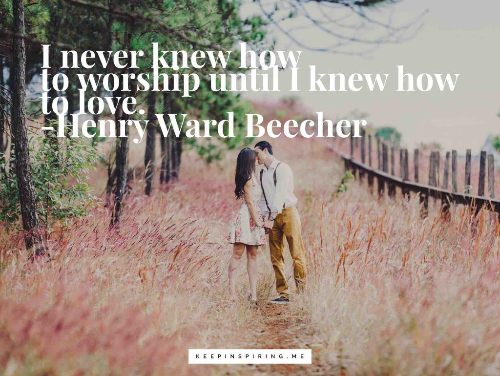 "Henry Ward Beecher quote ""I never knew how to worship until I knew how to love"""