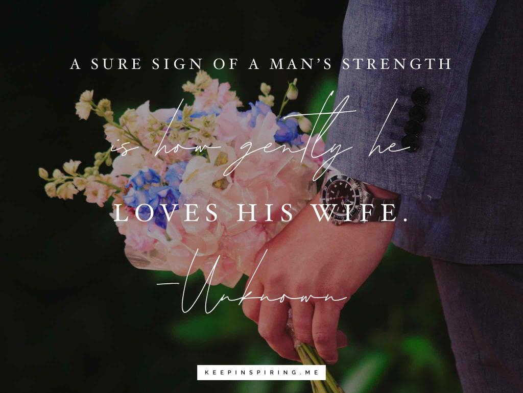 "Marriage quote ""A sure sign of a man's strength is how gently he loves his wife"""
