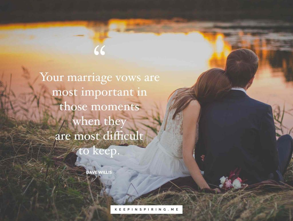 "Dave Willis quote ""Your marriage vows are most important in those moments when they are most difficult to keep"""