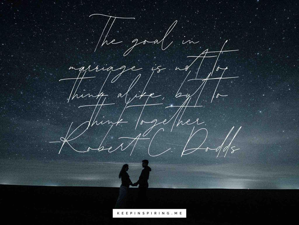 "Robert C Dodds quote ""The goal in marriage is not to think alike, but to think together"""