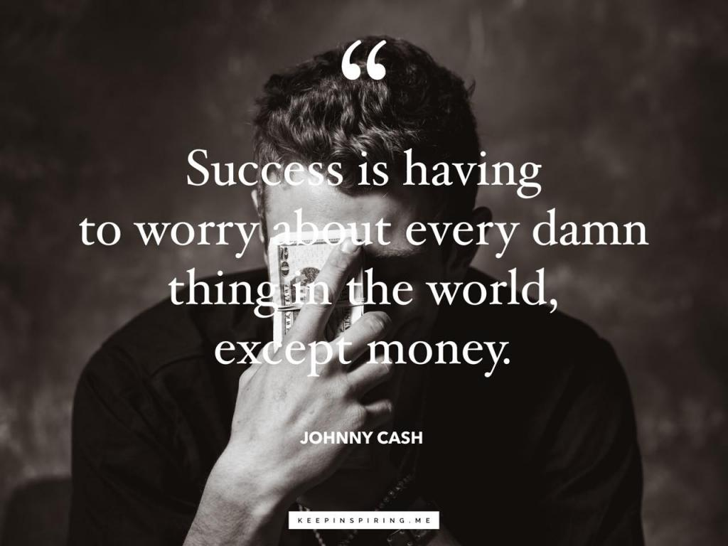 "Johnny Cash quote ""Success is having to worry about every damn thing in the world, except money"""