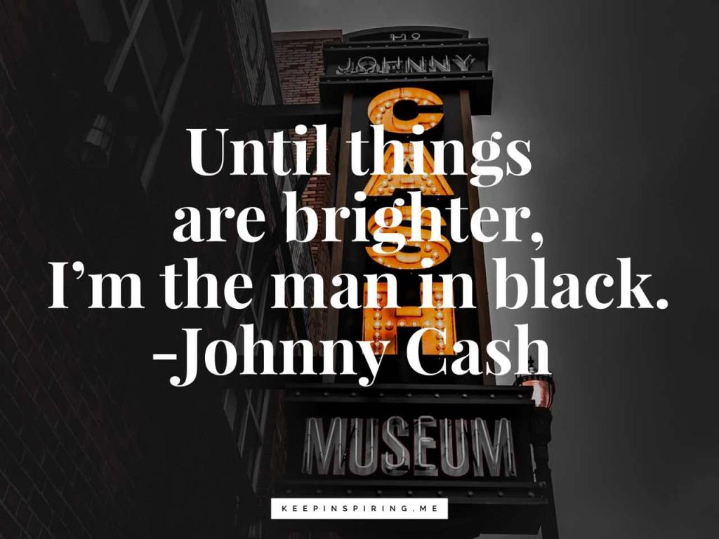 "Johnny Cash quote ""Until things are brighter, I'm the man in black"""
