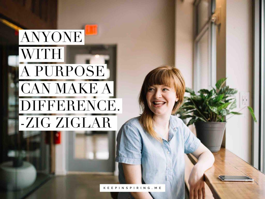 "Zig Ziglar quote ""Anyone with a purpose can make a difference"""