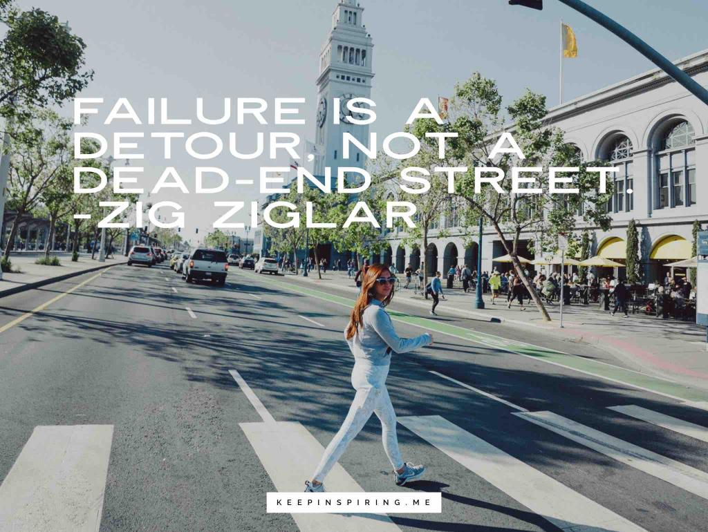 "Zig Ziglar quote ""Failure is a detour, not a dead-end street"""