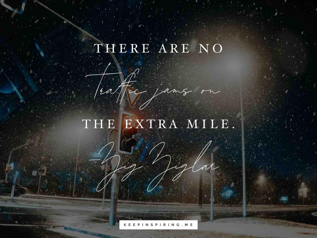 "Zig Ziglar quote ""There are no traffic jams on the extra mile"""