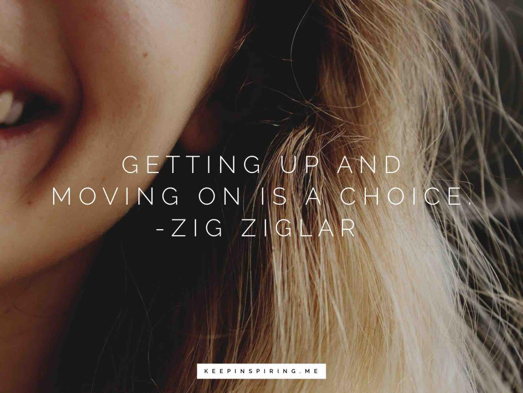 "Zig Ziglar quote ""Getting up and moving forward is a choice"""
