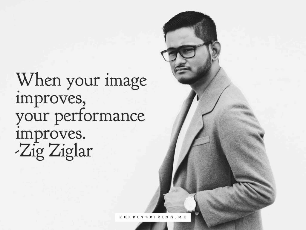 "Zig Ziglar quote ""When your image improves, your performance improves"""